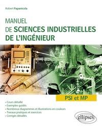 Robert Papanicola - Manuel de sciences industrielles de l'ingénieur (SII) PSI et MP - Cours détaillé, exemples guidés et travaux dirigés corrigés.