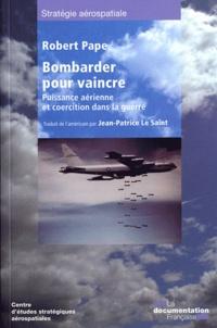 Robert Pape - Bombarder pour vaincre - Puissance aérienne et coercition dans la guerre.