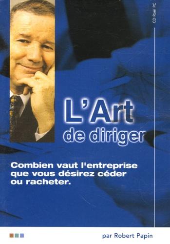 Robert Papin - Combien vaut l'entreprise que vous désirez céder ou racheter - CD-ROM.