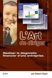Robert Papin - L'art de diriger - Réaliser le diagnostic financier d'une entreprise. 1 Cédérom