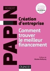 Robert Papin - Création d'entreprise : Comment trouver le meilleur financement.