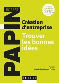 Robert Papin - Création d'entreprise : Trouver les bonnes idées.