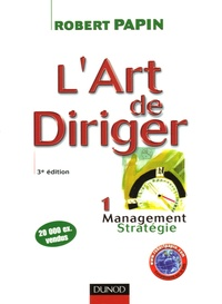 Robert Papin - L'art de diriger - Tome 1, Management, Stratégie.
