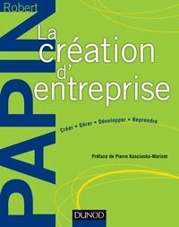 Robert Papin - La création d'entreprise - Création, reprise, développement.