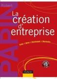 Robert Papin - La création d'entreprise - Créer, Gérer, Développer, Reprendre.