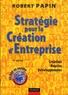 Robert Papin - Stratégie pour la Création d'Entreprise - Création, Reprise, Développement.