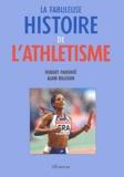 Robert Parienté et Alain Billouin - La fabuleuse histoire de l'athlétisme.