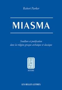 Robert Parker - Miasma - Souillure et purification dans la religion grecque archaïque et classique.
