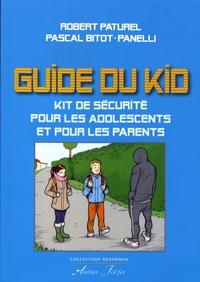 Robert Paturel et Pascal Bitot-Panelli - Le guide du kid - Kit de sécurité pour les adolescents et pour les parents.