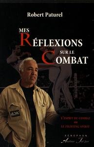 Robert Paturel - Mes réflexions sur le combat - L'esprit du combat ou le fighting spirit.