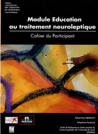 Robert Paul Liberman - Module Education au traitement neuroleptique - Cahier du participant.