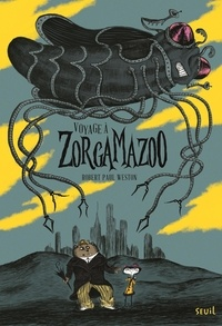 Robert Paul Weston - Voyage à Zorgamazoo.