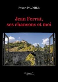 Téléchargement gratuit de livres pour iphone Jean Ferrat, ses chansons et moi MOBI