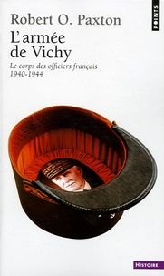 Robert Paxton - L'Armée de Vichy - Le corps des officiers français 1940-1944.