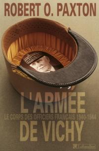 Robert Paxton - L'armée de Vichy - Le corps des officiers français, 1940-1944.