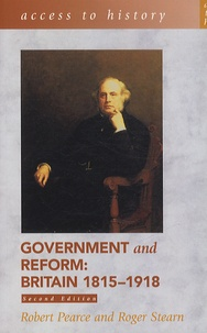 Robert Pearce et Roger Stearn - Government and Reform : Britain 1815-1918.