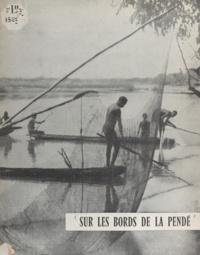 Robert Pelorjas et  Pères capucins du Tchad - Sur les bords de la Pendé - Un secteur de brousse à l'aube de son évangélisation par les Pères capucins de la province de Toulouse.