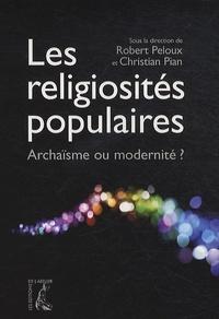 Robert Peloux et Christian Pian - Les religiosités populaires - Archaïsme ou modernité ?.