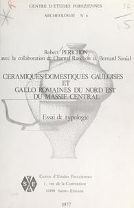 Robert Périchon et Claude Longeon - Céramiques domestiques gauloises et gallo-romaines du nord-est du Massif Central - Essai de typologie.