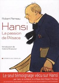 Robert Perreau - Hansi, la passion de l'Alsace.