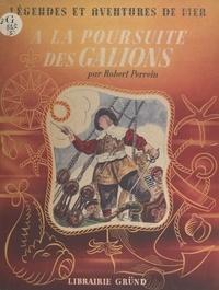 Robert Perrein et Pierre Noël - À la poursuite des galions.