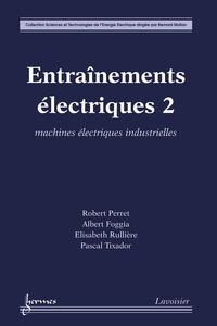 Robert Perret et Albert Foggia - Entraînements électriques - Tome 2, Machines électriques industrielles.