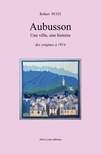 Robert Petit - Aubusson, une ville, une histoire.