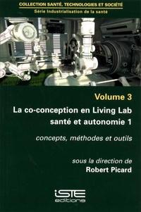 Robert Picard - Industrialisation de la santé - Volume 3, La co-conception en Living Lab santé et autonomie 1 : concepts, méthodes et outils.