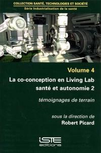 Robert Picard - Industrialisation de la santé - Volume 4, La co-conception en Living Lab santé et autonomie 2 : témoignages de terrain.