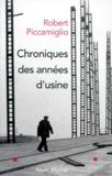 Robert Piccamiglio - Chroniques des années d'usine.