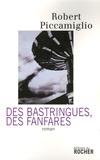 Robert Piccamiglio - Des bastringues, des fanfares.