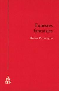 Robert Piccamiglio - Funestes fantaisies.