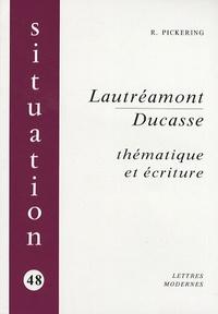 Robert Pickering - Lautréamont / Ducasse - Thématique et écriture.