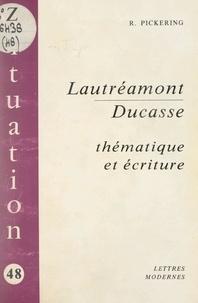 Robert Pickering - Lautréamont-Ducasse - Thématique et écriture.