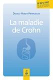 Robert Pierrugues - La maladie de Crohn - Comprendre et accepter son traitement.