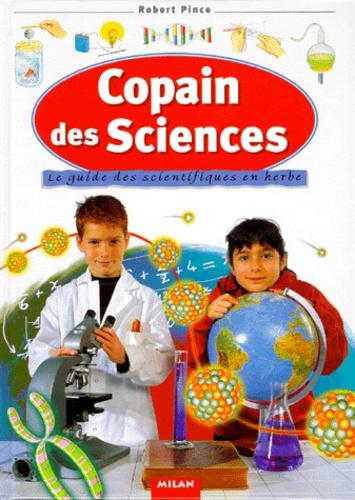 Robert Pince - Copain des Sciences - Le guide des scientifiques en herbe.