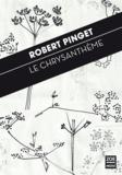 Robert Pinget - Le Chrysanthème.