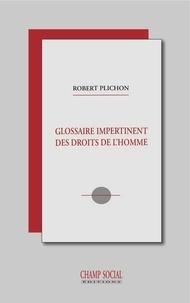 Robert Plichon - Glossaire impertinent des droits de l'homme.