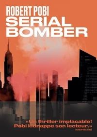 Robert Pobi - Serial bomber.