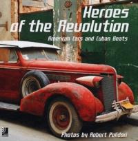 Robert Polidori - Heroes of the Revolution - American Cars and Cuban Beats. 4 CD audio