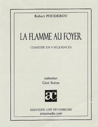 Robert Poudérou - La flamme au foyer.