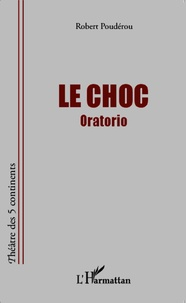 Robert Poudérou - Le choc - Oratorio.