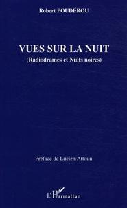 Robert Poudérou - Vues sur la nuit - (Radiodrames et Nuits noires).