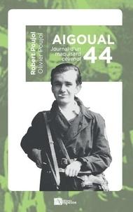 Robert Poujol et Olivier Poujol - Aigoual 44 - Journal d'un maquisard cévenol.
