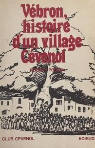 Robert Poujol et Philippe Joutard - Histoire d'un village cévenol : Vébron.