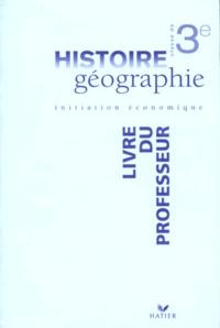 Deedr.fr HISTOIRE GEOGRAPHIE 3EME INITIATION ECONOMIQUE. Livre du professeur Image