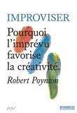 Robert Poynton - Improviser - Pourquoi l'imprévu favorise la créativité.