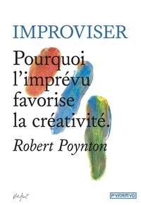 Improviser- Pourquoi l'imprévu favorise la créativité - Robert Poynton |