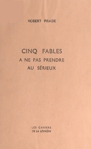 Robert Prade - Cinq fables à ne pas prendre au sérieux.