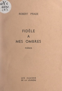 Robert Prade - Fidèle à mes ombres.